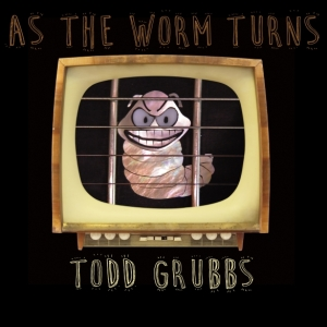 Todd Grubbs As The Worm Turns Cover med res