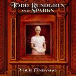 Todd Rundgren & Sparks – Your Fandango medres
